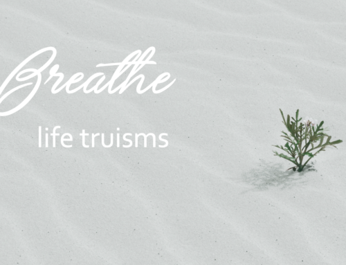 BREATHE – life truisms (part two)
