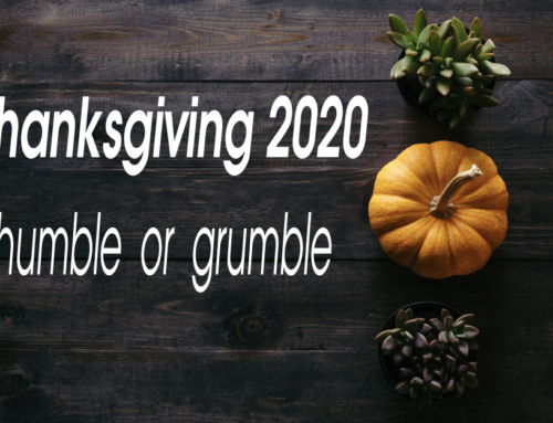 Thanksgiving 2020: Humble or Grumble?