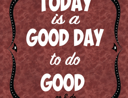TODAY IS A GOOD DAY TO DO GOOD